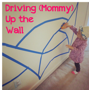 Driving Mommy Up the Wall